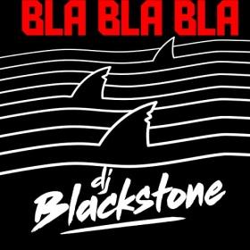 DJ BLACKSTONE - BLA BLA BLA